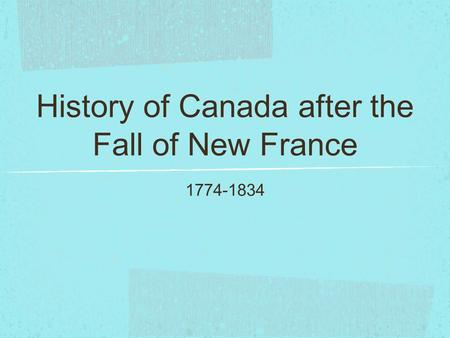 History of Canada after the Fall of New France 1774-1834.