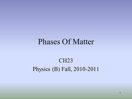 Phases Of Matter CH23 Physics (B) Fall, 2010-2011 1.