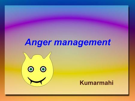 Anger management Kumarmahi. Introduction All of us may feel and express anger Many of us have difficulties with how we deal with anger Sometime anger.
