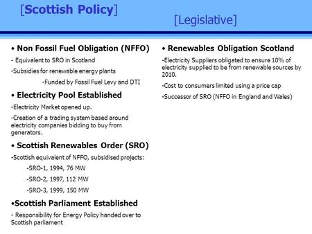 [Legislative] [Scottish Policy] Non Fossil Fuel Obligation (NFFO) - Equivalent to SRO in Scotland -Subsidies for renewable energy plants -Funded by Fossil.