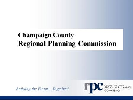 Champaign County Regional Planning Commission. Brookens Administrative Center 1776 East Washington Street Urbana, IL 61802.