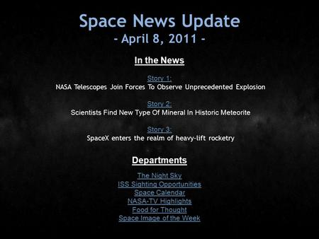 Space News Update - April 8, 2011 - In the News Story 1: Story 1: NASA Telescopes Join Forces To Observe Unprecedented Explosion Story 2: Story 2: Scientists.