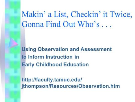 Makin' a List, Checkin' it Twice, Gonna Find Out Who's... Using Observation and Assessment to Inform Instruction in Early Childhood Education