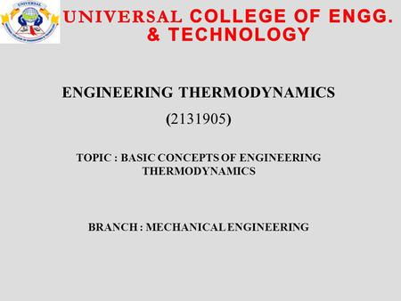 ENGINEERING THERMODYNAMICS (2131905) TOPIC : BASIC CONCEPTS OF ENGINEERING THERMODYNAMICS BRANCH : MECHANICAL ENGINEERING.