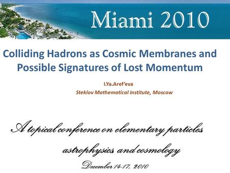 Colliding Hadrons as Cosmic Membranes and Possible Signatures of Lost Momentum I.Ya.Aref'eva Steklov Mathematical Institute, Moscow A topical conference.