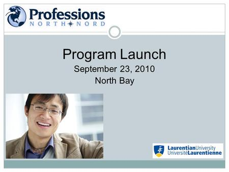 Program Launch September 23, 2010 North Bay. Our Vision : To be a leader in the preparation of new Canadians to the workforce by assisting internationally.