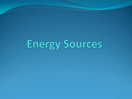 Energy Sources There are two forms of energy sources: 1. Non-renewable energy sources. 2. Renewable energy sources. Non-renewable energy sources are energy.