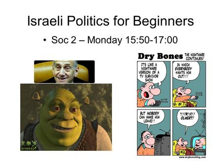 Israeli <strong>Politics</strong> <strong>for</strong> Beginners Soc 2 – Monday 15:50-17:00.