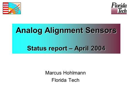 Analog Alignment Sensors Status report – April 2004 Marcus Hohlmann Florida Tech.