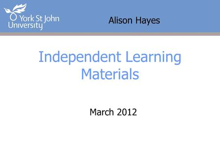 Alison Hayes Independent Learning Materials March 2012.