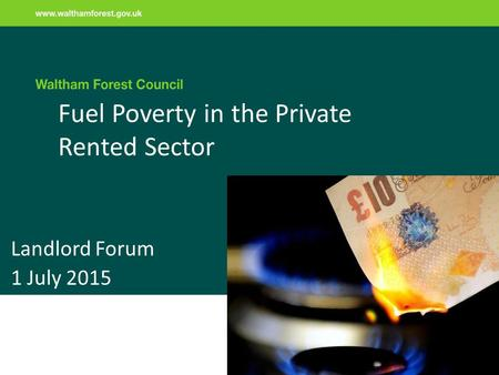 Fuel Poverty in the Private Rented Sector Landlord Forum 1 July 2015.