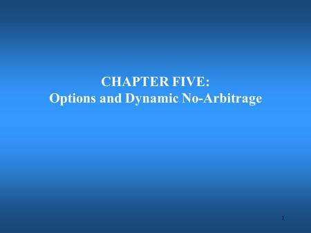 1 CHAPTER FIVE: Options and Dynamic No-Arbitrage.