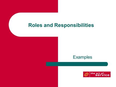 Roles and Responsibilities Examples. Introduction Standards and Frameworks: – ISO/IEC 20000 – COBIT 5 – ITIL® – MOF 4 Functional Divisions Examples.