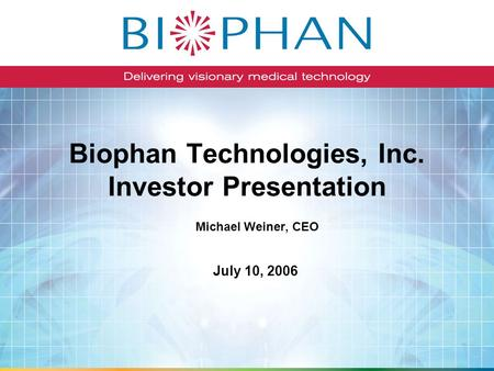 Biophan Technologies, Inc. Investor Presentation Michael Weiner, CEO July 10, 2006.