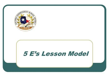 5 E's Lesson Model. Engage Explore ExplainExtend Evaluate 5 E's Lesson Model.