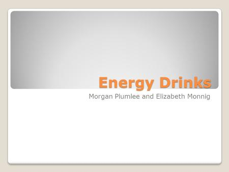 Energy Drinks Morgan Plumlee and Elizabeth Monnig.
