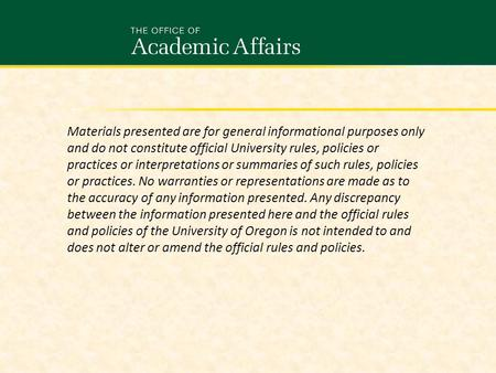 Materials presented are for general informational purposes only and do not constitute official University rules, policies or practices or interpretations.