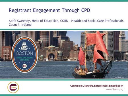 Registrant Engagement Through CPD Aoife Sweeney, Head of Education, CORU - Health and Social Care Professionals Council, Ireland.