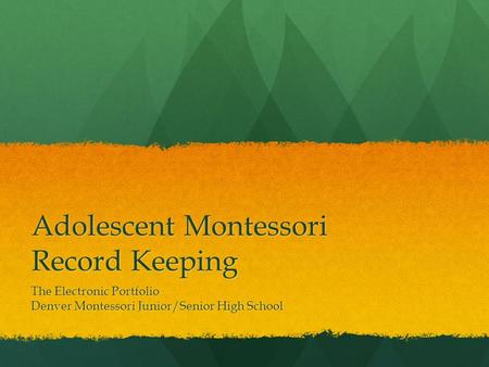 Adolescent Montessori Record Keeping The Electronic Portfolio Denver Montessori Junior/Senior High School.
