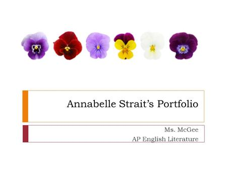 Annabelle Strait's Portfolio Ms. McGee AP English Literature.