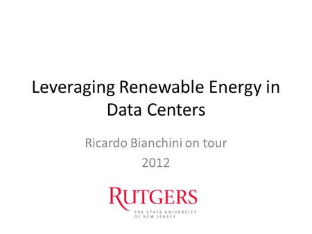 Leveraging Renewable Energy in Data Centers Ricardo Bianchini on tour 2012.