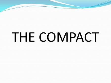 THE COMPACT. A foundation with a new beginning of a sovereign, secure, democratic, united and federal Somalia in peace with itself and with the World.
