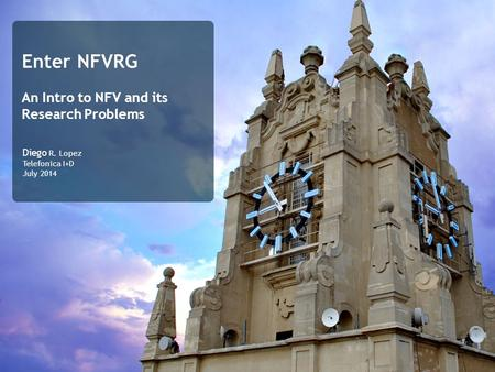 Enter NFVRG An Intro to NFV and its Research Problems Diego R. Lopez Telefonica I+D July 2014.