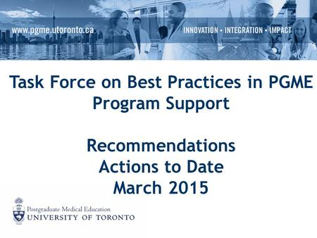 Task Force on Best Practices in PGME Program Support Recommendations Actions to Date March 2015.