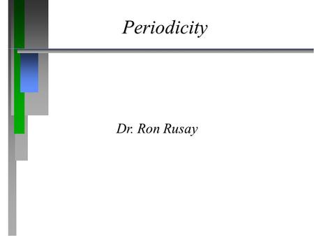 Periodicity Dr. Ron Rusay. 7. Atomic Structure and Periodicity ð ð 7.10 The History of the Periodic Table ð ð 7.11 The Aufbau Principles and the Periodic.