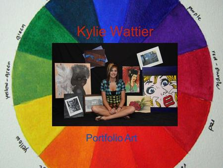 Kylie Wattier Portfolio Art My media includes: * Acrylic * Chalk * Charcoal * Colored pencil * Environmental sculptures * Ink * Oil paint * Pastel *