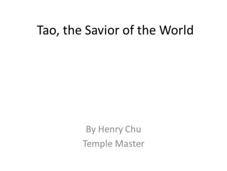 Tao, the Savior of the World By Henry Chu Temple Master.