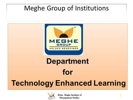Datta Meghe Institute of Management Studies Datta Meghe Institute of Management Studies Meghe Group of Institutions Department for Technology Enhanced.