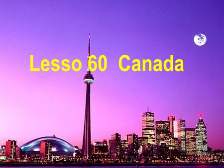 Lesso 60 Canada Canada 加 拿大 ( 地名 ) Know v. 知 道 French n. 法 语 Niagara Falls 尼 亚加拉大瀑布 famous adj. 著 名的 waterfall n. 瀑 布 Rocky Mountains 落 基山脉.