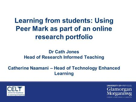 Learning from students: Using Peer Mark as part of an online research portfolio Dr Cath Jones Head of Research Informed Teaching Catherine Naamani – Head.