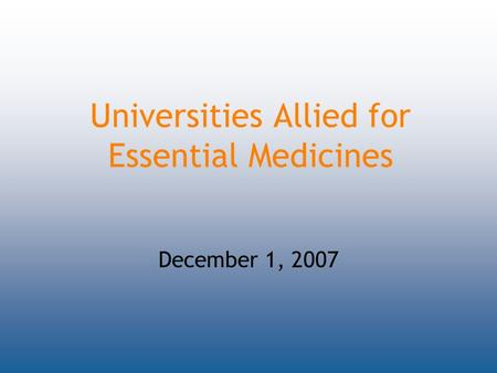 Universities Allied for Essential Medicines December 1, 2007.