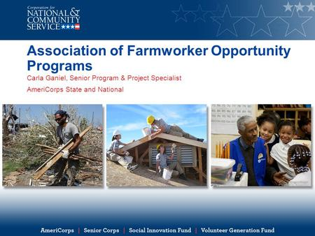 Association of Farmworker Opportunity Programs Carla Ganiel, Senior Program & Project Specialist AmeriCorps State and National.