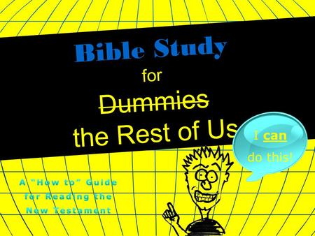 Bible Study for Dummies the Rest of Us I can do this!