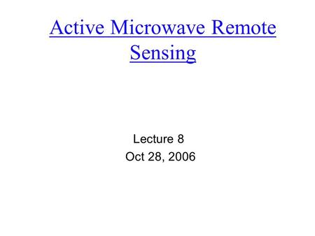 Active Microwave Remote Sensing Lecture 8 Oct 28, 2006.