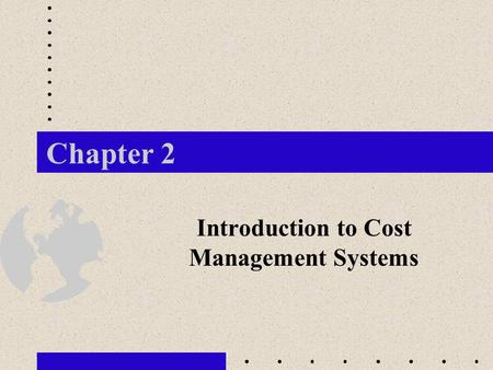 Chapter 2 Introduction to Cost Management Systems.