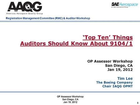 Company Confidential Registration Management Committee (RMC) & Auditor Workshop 11 'Top Ten' Things Auditors Should Know About 9104/1 OP Assessor Workshop.