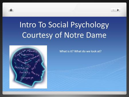 Intro To Social Psychology Courtesy of Notre Dame What is it? What do we look at?