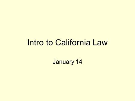Intro to California Law January 14. CALIFORNIA GOVERNMENT EXECUTIVE--GOVERNOR AND CABINET LEGISLATIVE--BICAMERAL JUDICIAL.