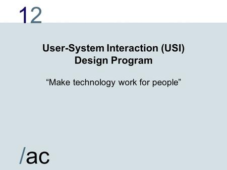 "1212 /ac User-System Interaction (USI) Design Program ""Make technology work for people"""