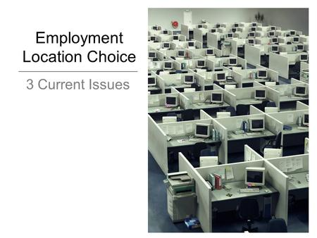 Employment Location Choice 3 Current Issues. Overview Requires space (i.e. real estate market) Models specified for sector preferences Some exceptions.