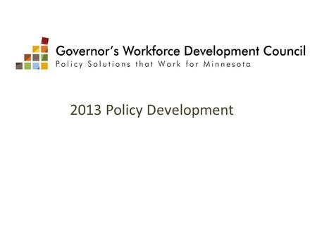 2013 Policy Development. Career Pathways Policy Committee – Chairs: Mo Amundson and Laura Beeth Youth Experiential Learning Policy Committee – Chairs: