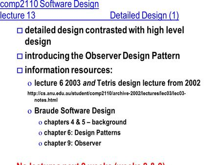 Comp2110 Software Design lecture 13Detailed Design (1)  detailed design contrasted with high level design  introducing the Observer Design Pattern 