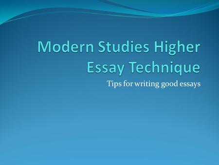 Tips for writing good essays. The Essay Structure The essay needs a basic structure to build up your ideas. There are certain 'ingredients' needed for.