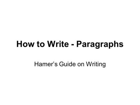 How to Write - Paragraphs Hamer's Guide on Writing.