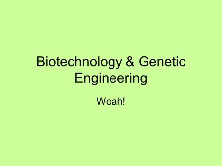Biotechnology & Genetic Engineering Woah!. Definitions 1.) Biotechnology: the manipulation of organisms (or their components) to make useful products.