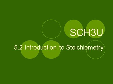 SCH3U 5.2 Introduction to Stoichiometry. What is Stoichiometry? Stoichiometry is the study of the quantities involved in chemical reactions. The word.